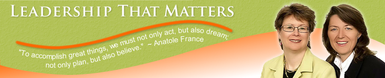 Leadership That Matters - To accomplish great things, we must not only act, but also dream; not only plan, but also believe. - Anatole France
