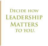 Decide how leadership matters to you.